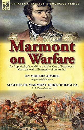 9781782822660: Marmont on Warfare: An Appraisal of the Military Art by One of Napoleon's Marshals with a Biography of the Author-On Modern Armies by Augu