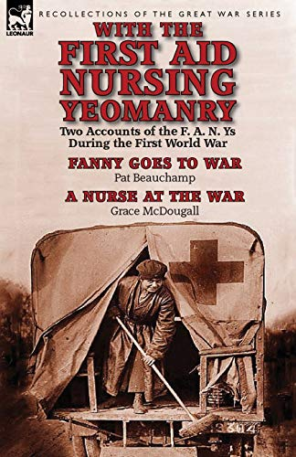 With the First Aid Nursing Yeomanry: Two Accounts of the F. A. N. Ys During the First World ...
