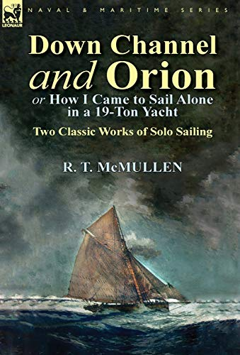 9781782822776: Down Channel and Orion (or How I Came to Sail Alone in a 19-Ton Yacht): Two Classic Works of Solo Sailing