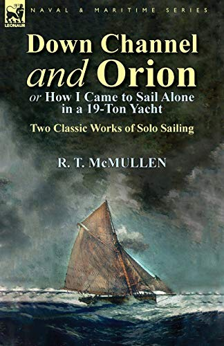 9781782822783: Down Channel and Orion (or How I Came to Sail Alone in a 19-Ton Yacht): Two Classic Works of Solo Sailing