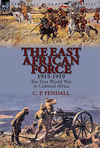 9781782822837: The East African Force 1915-1919: The First World War in Colonial Africa