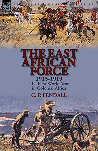 9781782822844: The East African Force 1915-1919: The First World War in Colonial Africa