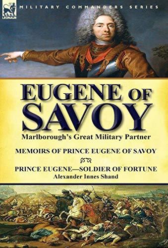 Eugene of Savoy: Marlborough's Great Military Partner-Memoirs of Prince Eugene of Savoy & ...