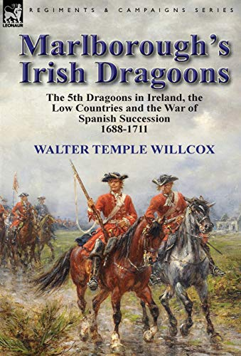 9781782823230: Marlborough's Irish Dragoons: The 5th Dragoons in Ireland, the Low Countries and the War of Spanish Succession 1688-1711