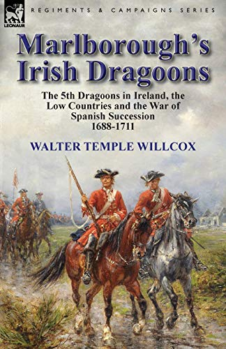 9781782823247: Marlborough's Irish Dragoons: The 5th Dragoons in Ireland, the Low Countries and the War of Spanish Succession 1688-1711