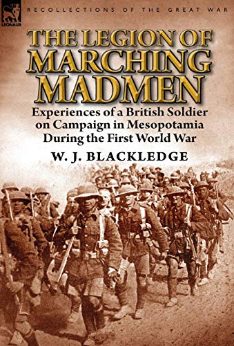 9781782823339: The Legion of Marching Madmen: Experiences of a British Soldier on Campaign in Mesopotamia During the First World War