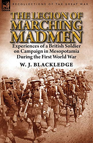 9781782823346: The Legion of Marching Madmen: Experiences of a British Soldier on Campaign in Mesopotamia During the First World War