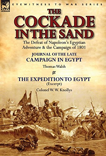 The Cockade in the Sand: The Defeat of Napoleon's Egyptian Adventure & the Campaign of ...