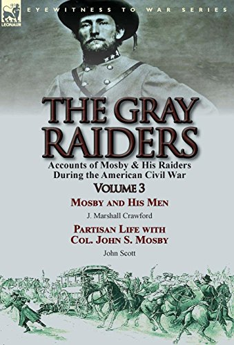 9781782823537: The Gray Raiders: Volume 3-Accounts of Mosby & His Raiders During the American Civil War: Mosby and His Men by J. Marshall Crawford & Partisan Life with Col. John S. Mosby by John Scott