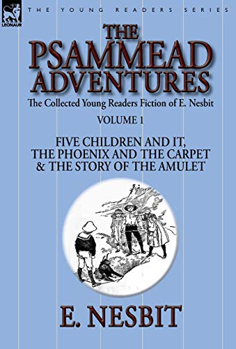 The Collected Young Readers Fiction of E. Nesbit-Volume 1: The Psammead Adventures-Five Children and It, The Phoenix and the Carpet & The Story of the Amulet