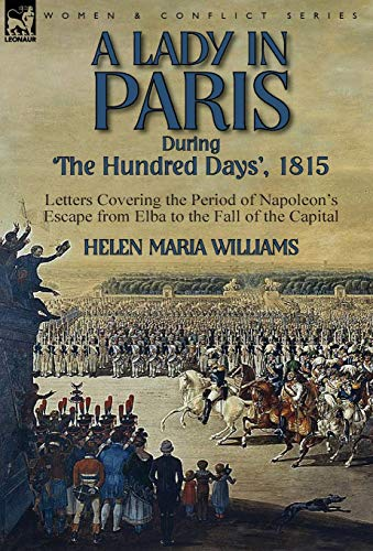 9781782824251: A Lady in Paris During 'The Hundred Days', 1815-Letters Covering the Period of Napoleon's Escape from Elba to the Fall of the Capital