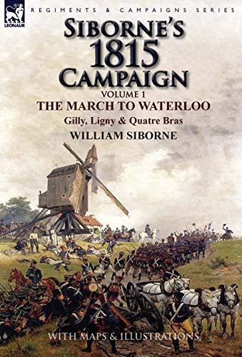 9781782824350: Siborne's 1815 Campaign: Volume 1-The March to Waterloo, Gilly, Ligny & Quatre Bras