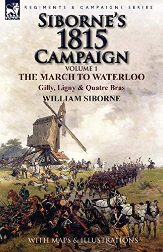 9781782824367: Siborne's 1815 Campaign: Volume 1-The March to Waterloo, Gilly, Ligny & Quatre Bras