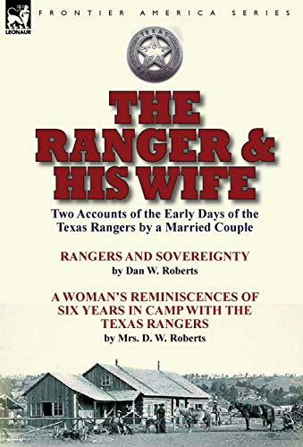 9781782824435: The Ranger & His Wife: Two Accounts of the Early Days of the Texas Rangers by a Married Couple-Rangers and Sovereignty by Dan W. Roberts & A Woman's ... with the Texas Rangers by Mrs. D. W. Roberts