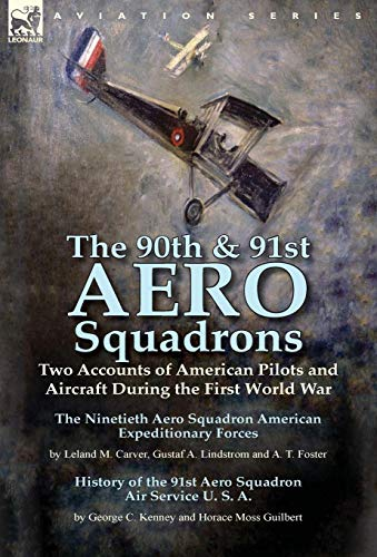 9781782824497: The 90th & 91st Aero Squadrons: Two Accounts of American Pilots and Aircraft During the First World War-The Ninetieth Aero Squadron American ... T. Foster & History of the 91st Aero Squadron