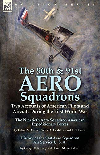 9781782824503: The 90th & 91st Aero Squadrons: Two Accounts of American Pilots and Aircraft During the First World War-The Ninetieth Aero Squadron American ... T. Foster & History of the 91st Aero Squadron