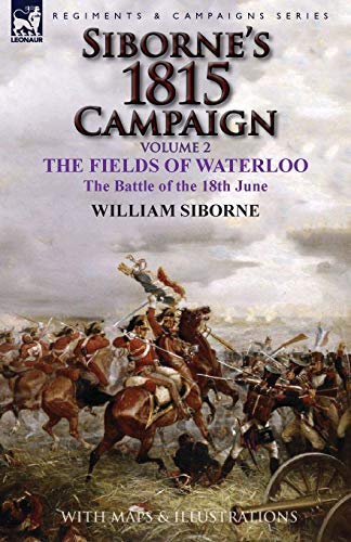 9781782824541: Siborne's 1815 Campaign: Volume 2-The Fields of Waterloo, the Battle of the 18th June