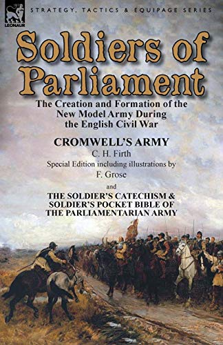 Soldiers of Parliament: The Creation and Formation: C H Firth