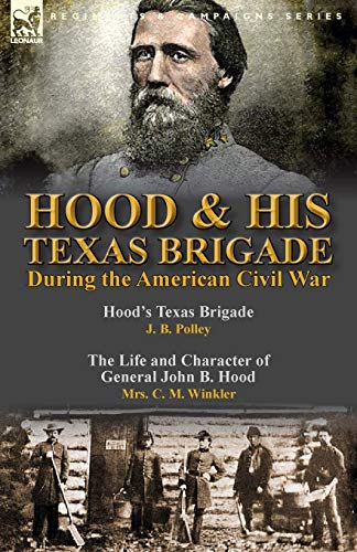 Hood & His Texas Brigade During the American Civil War: Hood's Texas Brigade by J. B. ...