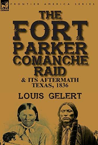 The Fort Parker Comanche Raid Its Aftermath,: Louis Gelert