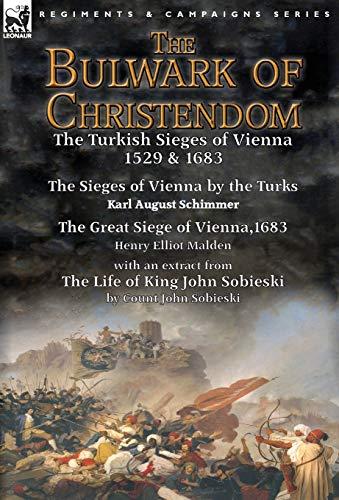 The Bulwark of Christendom: The Turkish Sieges: Karl August Schimmer,