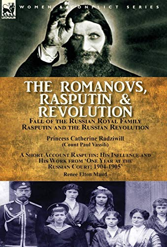 9781782826484: The Romanovs, Rasputin, & Revolution-Fall of the Russian Royal Family-Rasputin and the Russian Revolution, With a Short Account Rasputin: His ... 'One Year at the Russian Court: 1904-1905'