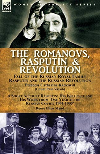 9781782826491: The Romanovs, Rasputin, & Revolution-Fall of the Russian Royal Family-Rasputin and the Russian Revolution, With a Short Account Rasputin: His ... 'One Year at the Russian Court: 1904-1905'