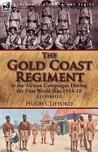 The Gold Coast Regiment in the African: Hugh Clifford