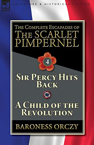 The Complete Escapades of the Scarlet Pimpernel-Volume: Baroness Orczy