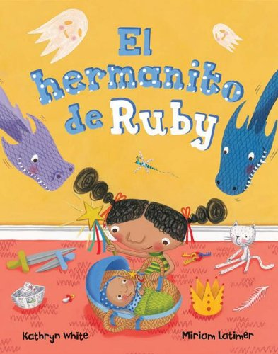 El Hermanito de Ruby = Ruby's Baby Brother (Spanish Edition): White, Kathryn