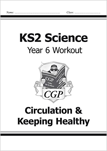 KS2 Science Year Six Workout: Circulation & Keeping Healthy: CGP Books