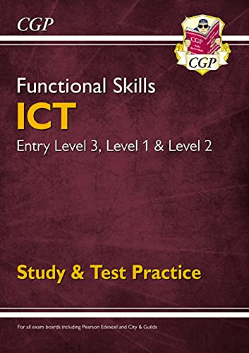 Functional Skills ICT - Entry Level 3, Level 1 and Level 2 - Study & Test Practice: CGP Books