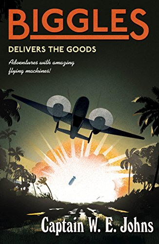 9781782950387: Biggles Delivers the Goods: Number 4 of the Biggles Series