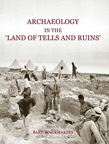 Archaeology in the 'Land of Tells and Ruins': A History of Excavations in the Holy Land ...