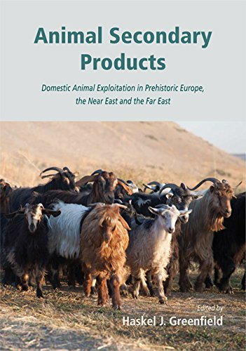 9781782974017: Animal Secondary Products: Domestic Animal Exploitation in Prehistoric Europe, the Near East and the Far East