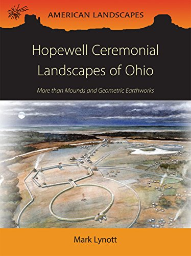 Hopewell Ceremonial Landscapes of Ohio: More Than Mounds and Geometric Earthworks (American ...