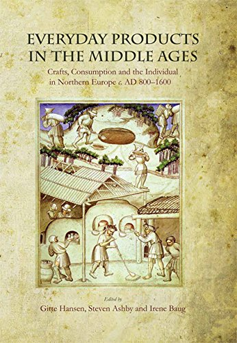 Everyday Products in the Middle Ages: Crafts, Consumption and the individual in Northern Europe c. ...