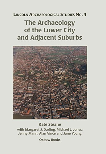 The Archaeology of the Lower City and Adjacent Suburbs: Steane, Kate; Darling, Margaret; Jones, ...