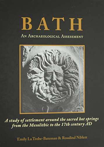 Bath: An Archaeological Assessment: La Trobe-Bateman, Emily