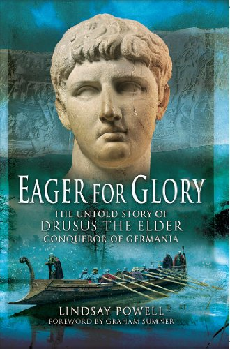 Eager for Glory: The Untold Story of Drusus The Elder, Conqueror of Germania: Lindsay Powell
