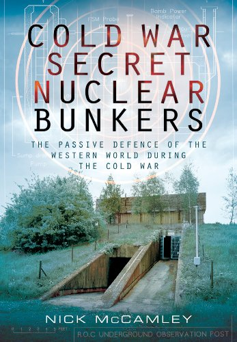 9781783030101: Cold War Secret Nuclear Bunkers: The Passive Defence of the Western World During the Cold War
