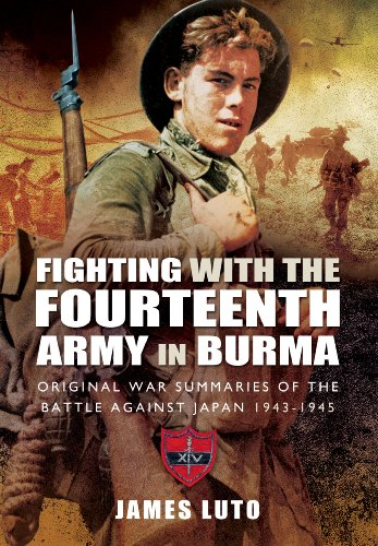 9781783030316: Fighting with the Fourteenth Army in Burma: Original War Summaries of the Battle Against Japan 1943-1945