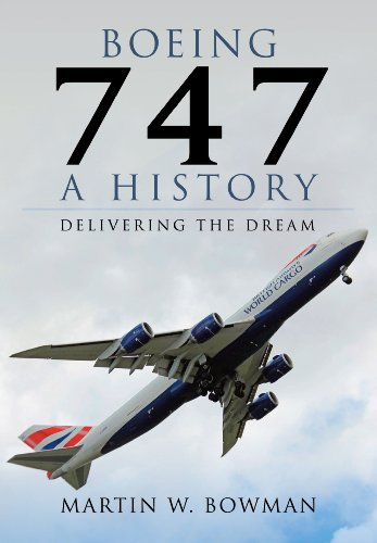 Boeing 747: A History: Delivering the Dream: Bowman, Martin