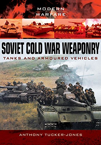 Soviet Cold War Weaponry: Tanks and Armoured Vehicles (Modern Warfare): Tucker-Jones, Anthony