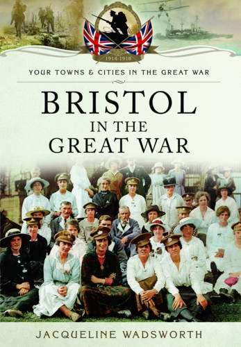 Bristol in the Great War (Your Towns & Cities/Great War): Wadsworth, Jacqueline
