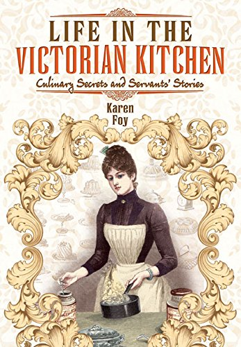 9781783036394: Life in the Victorian Kitchen: Culinary secrets and servants' stories