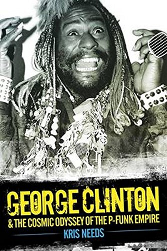 George Clinton: The Cosmic Odyssey of the P-Funk Empire: Needs, Kris