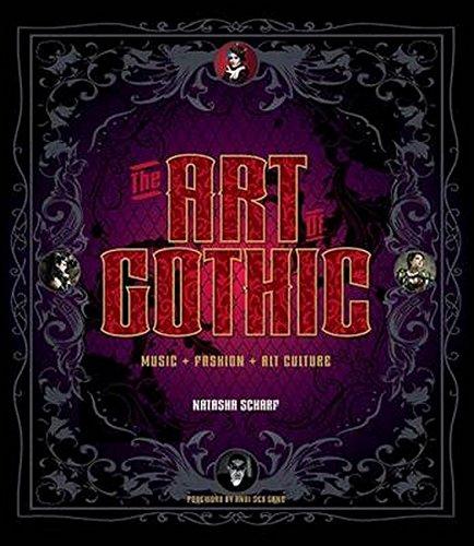 The Art Of Gothic: Music, Fashion & Alt Culture: Scharf, Natasha