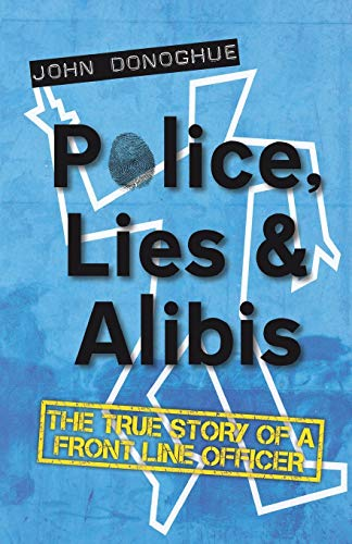 9781783061341: Police, Lies and Alibis: The True Story of a Front Line Officer