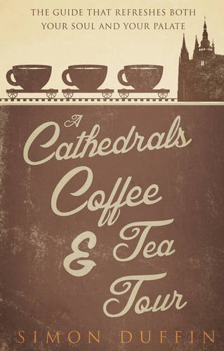 9781783061518: A Cathedrals, Coffee and Tea Tour: The Guide That Refreshes Both Your Soul and Your Palate